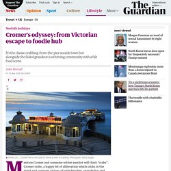 Cromer's odyssey: from Victorian escape to foodie hub