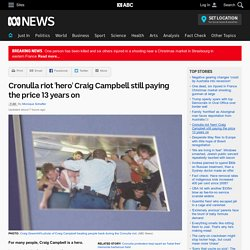 Cronulla riot 'hero' Craig Campbell still paying the price 13 years on