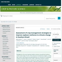 Crop and Pasture Science 31/01/18 Assessment of crop-management strategies to improve soybean resilience to climate change in Southern Brazil