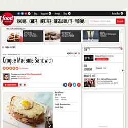 Croque Madame Sandwich Recipe : Alex Guarnaschelli
