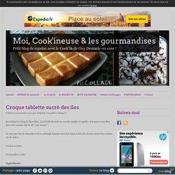 Croque tablette sucré des îles - Moi, Cook'ineuse & les gourmandises