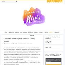 Croquetas de Berenjena, queso de cabra y nueces - COMIENDO CON REYES