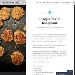 Croquettes de boulghour – Famille et tofu