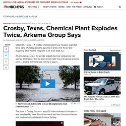 Crosby, Texas, Chemical Plant Explodes Twice, Arkema Group Says - NBC News