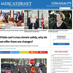 If kids can't cross streets safely, why do we offer them sex changes?