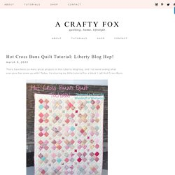 Hot Cross Buns Quilt Tutorial: Liberty Blog Hop!