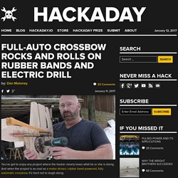 Full-Auto Crossbow Rocks and Rolls on Rubber Bands and Electric Drill