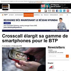 Crosscall élargit sa gamme de smartphones pour le BTP