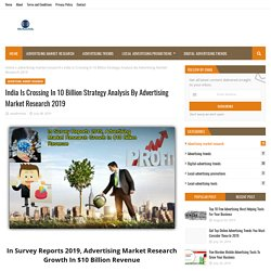 India Is Crossing In 10 Billion Strategy Analysis By Advertising Market Research 2019