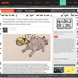 Crossmedia, Transmedia oder Hypermedia? Hauptsache die Mauern zwischen Film, Kunst und Internet durchbrechen