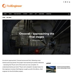 Crossrail – approaching the final stages – Rail Engineer
