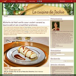 Bûchette de Noël vanille coeur coulant caramel au beurre salé et son croustillant pralinoise. - La cuisine de Jackie