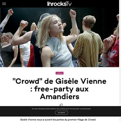 """""""Crowd"""" de Gisèle Vienne : free-party aux Amandiers"""