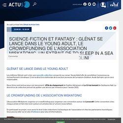 Science-fiction et fantasy : Glénat se lance dans le Young Adult, le crowdfunding de l'Association Miskatonic, un extrait de To Sleep in a Sea of Stars de Christopher Paolini