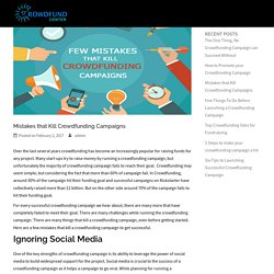 Mistakes that Kill Crowdfunding Campaigns - Crowdfund Center