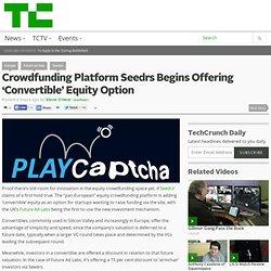 Crowdfunding Platform Seedrs Begins Offering 'Convertible' Equity Option