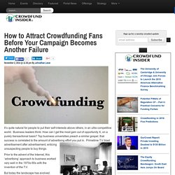 How to Attract Crowdfunding Fans Before Your Campaign Becomes Another Failure - Crowdfund Insider