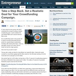 Take a Step Back. Set a Realistic Goal for Your Crowdfunding Campaign.