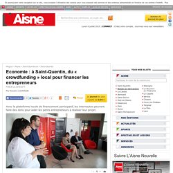 Economie : à Saint-Quentin, du « crowdfunding » local pour financer les entrepreneurs - Saint-Quentin