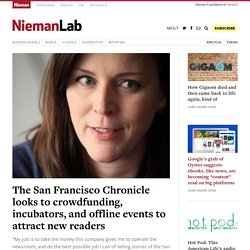 The San Francisco Chronicle looks to crowdfunding, incubators, and offline events to attract new readers