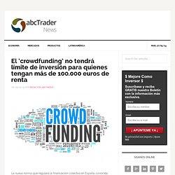El 'crowdfunding' no tendrá límite de inversión para quienes tengan más de 100.000 euros de renta