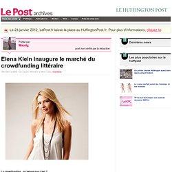 Elena Klein inaugure le marché du crowdfunding littéraire - Maudg sur LePost.fr (18:33)
