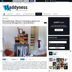 """#Crowdfunding : Réussir 3 campagnes grâce à un Community Management """"de proximité"""""""