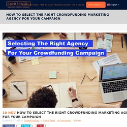 How to Select the Right Crowdfunding Marketing Agency for Your Campaign - Samit Patel