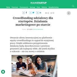 Crowdfunding udziałowy dla startupów. Działania marketingowe po starcie