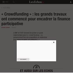 « Crowdfunding »: les grands travaux ont commencé pour encadrer la finance participative - Les Echos