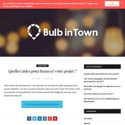 Quelles aides pour financer votre projet ? - Bulb in Town, le blog du crowdfunding des territoires
