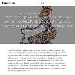 Fahrrad-Start-ups wie Cobi, Yerka, Haize und Lock8 sammeln per Crowdfunding Geld und versprechen smartere Bikes. Häufig müssen die Unterstützer lange warten. Lohnt sich das?
