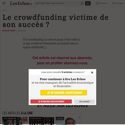 Le crowdfunding victime de son succès ? - Les Echos