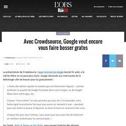 Avec Crowdsource, Google veut encore vous faire bosser gratos