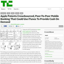 Apple Patents Crowdsourced, Peer-To-Peer Mobile Banking That Could Use iTunes To Provide Cash On Demand