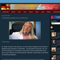 Ghana Crowdsourcing News: THE CORONAVIRUS CONTROVERSY, WHO IS DR. DIDIER RAOULT?