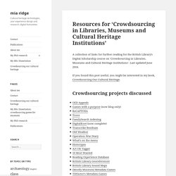 Resources for 'Crowdsourcing in Libraries, Museums and Cultural Heritage Institutions' - mia ridge
