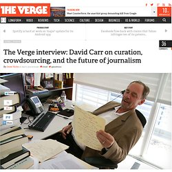 The Verge interview: David Carr on curation, crowdsourcing, and the future of journalism