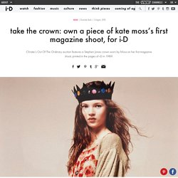 ​take the crown: own a piece of kate moss's first magazine shoot, for i-D