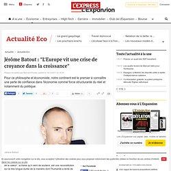 """Jérôme Batout : """"L'Europe vit une crise de croyance dans la croissance"""""""