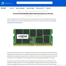Crucial 4GB 2400MHz DDR4 Notebook Memory Review - Star Micro Inc