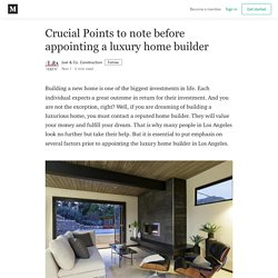 Crucial Points to note before appointing a luxury home builder