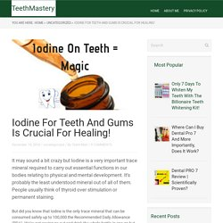 Using Iodine For Teeth And Gums Is Crucial For Healing!