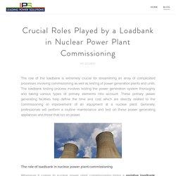Crucial Roles Played by a Loadbank in Nuclear Power Plant Commissioning