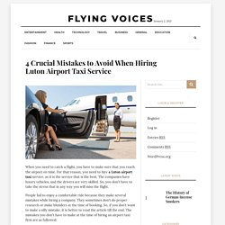 4 Crucial Mistakes to Avoid When Hiring Luton Airport Taxi Service