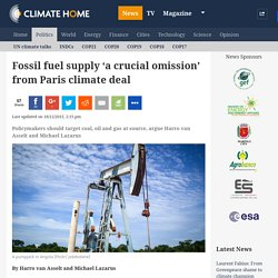 Fossil fuel supply 'a crucial omission' from Paris climate deal