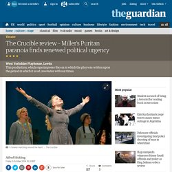 The Crucible review – Miller's Puritan paranoia finds renewed political urgency