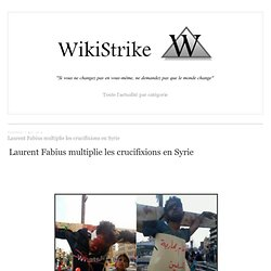 Laurent Fabius multiplie les crucifixions en Syrie