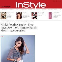 Nikki Reed's Cruelty-Free Bags Are the Ultimate Earth Month Accessory