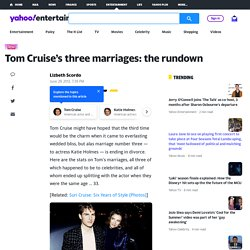 Tom Cruise's three marriages: the rundown | OMG Now
